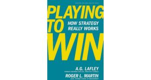 Playing to Win - How Strategy Really Works, which Martin co-authored with A G Lafley
