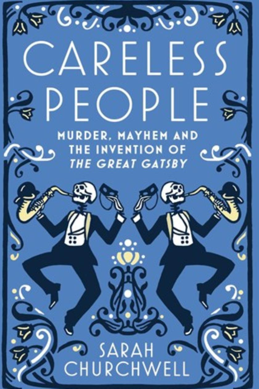 Careless People: Murder, Mayhem and The Invention of The