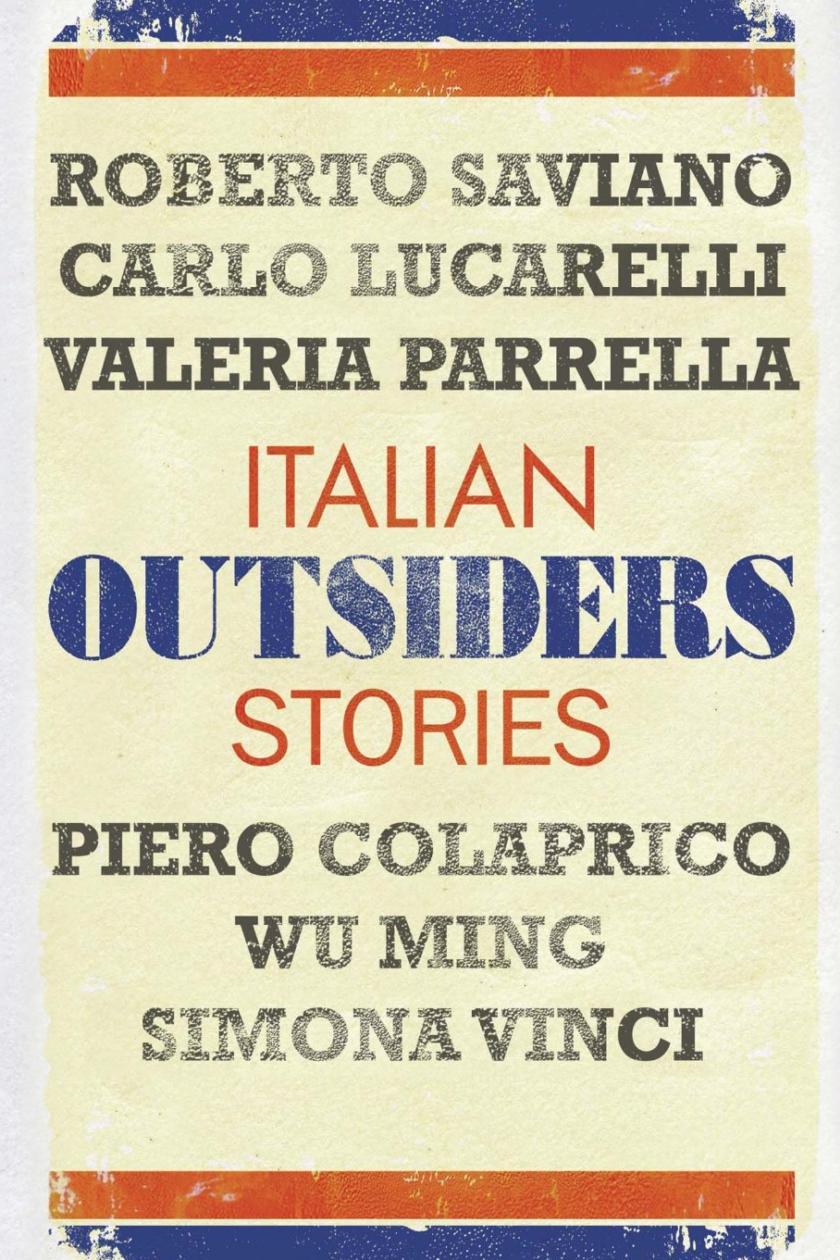Outsiders: Italian Stories, Roberto Saviano, Carlo Lucarelli, Valeria  Parrella, Piero Colaprico, Wu Ming, Simona Vinci