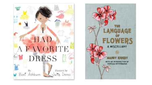 'I Had A Favourite Dress', by Boni Ashburn, £10.99, (Abrmas Books for Young Readers) 'The Language of Flowers: A Miscellany' by Mandy Kirkby and Vanessa Diffenbaugh, £14.99, (Macmillan)