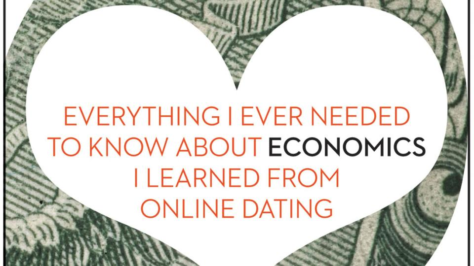 Everything i ever needed to know about economics i learned from online dating by paul oyer