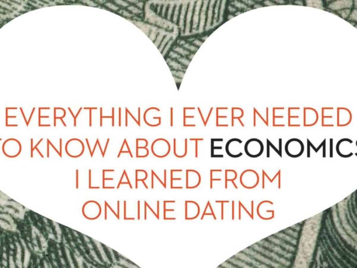 Everything i learned about economics i learned from online dating
