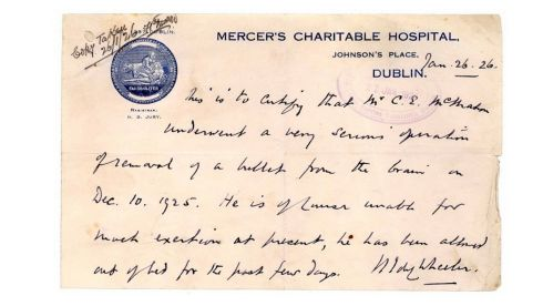 A signed letter from a surgeon at Mercer's Hospital. Dublin in Janaury 1926 stating that Charles Eugene McMahon had undergone an operation to remove a bullet from his head. He was one of the youngest participants in the rising aged 11.