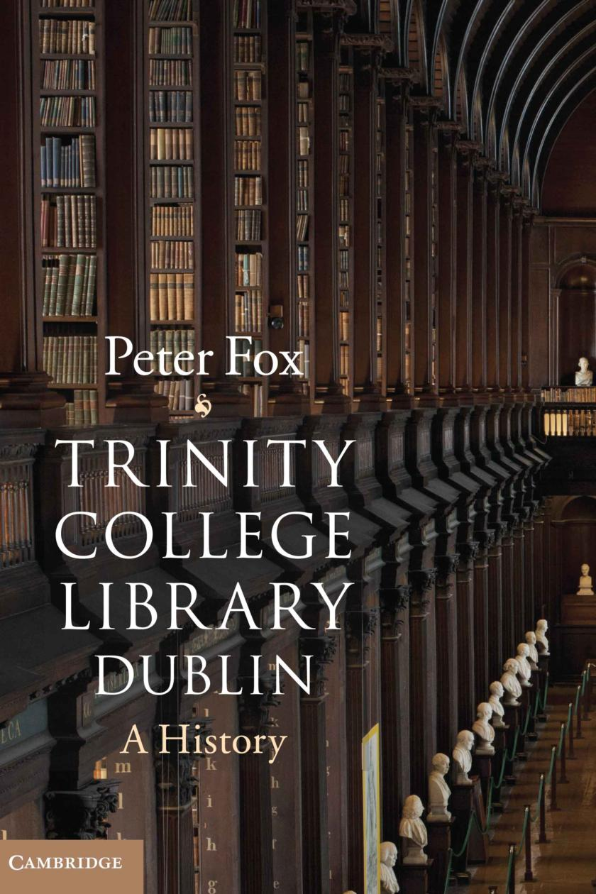 A Remarkable Chapter Trinity College Library Dublin A History