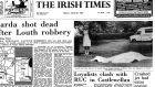 The front page of The Irish Times on June 28th 1985 following the murder of Garda Sgt Patrick Morrissey in Co Louth. The men convicted of his killing, Martin McHugh and Noel Callan, have been released.