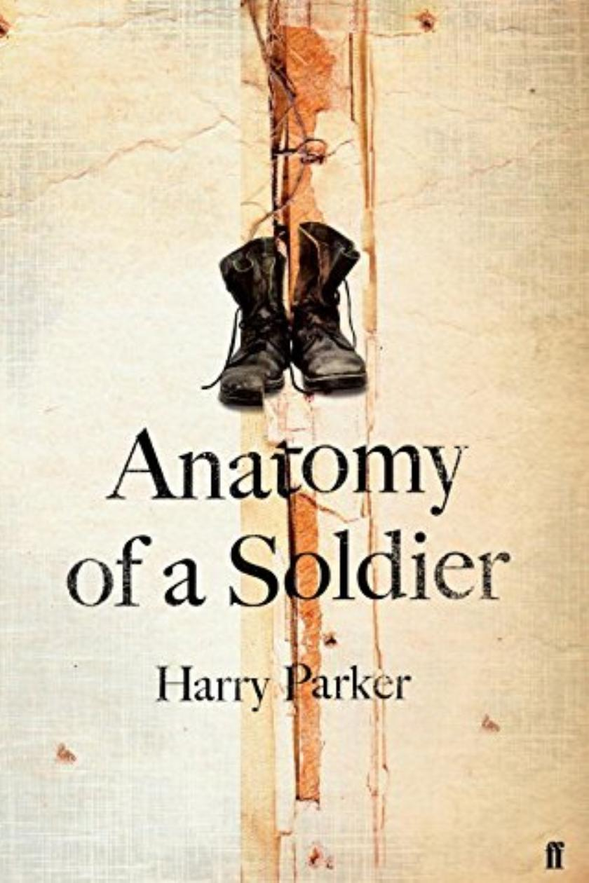 Anatomy Of A Soldier By Harry Parker Review Objective Witnesses