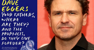 Dave Eggers Your fathers, where are they? And the prophets, do they live forever?