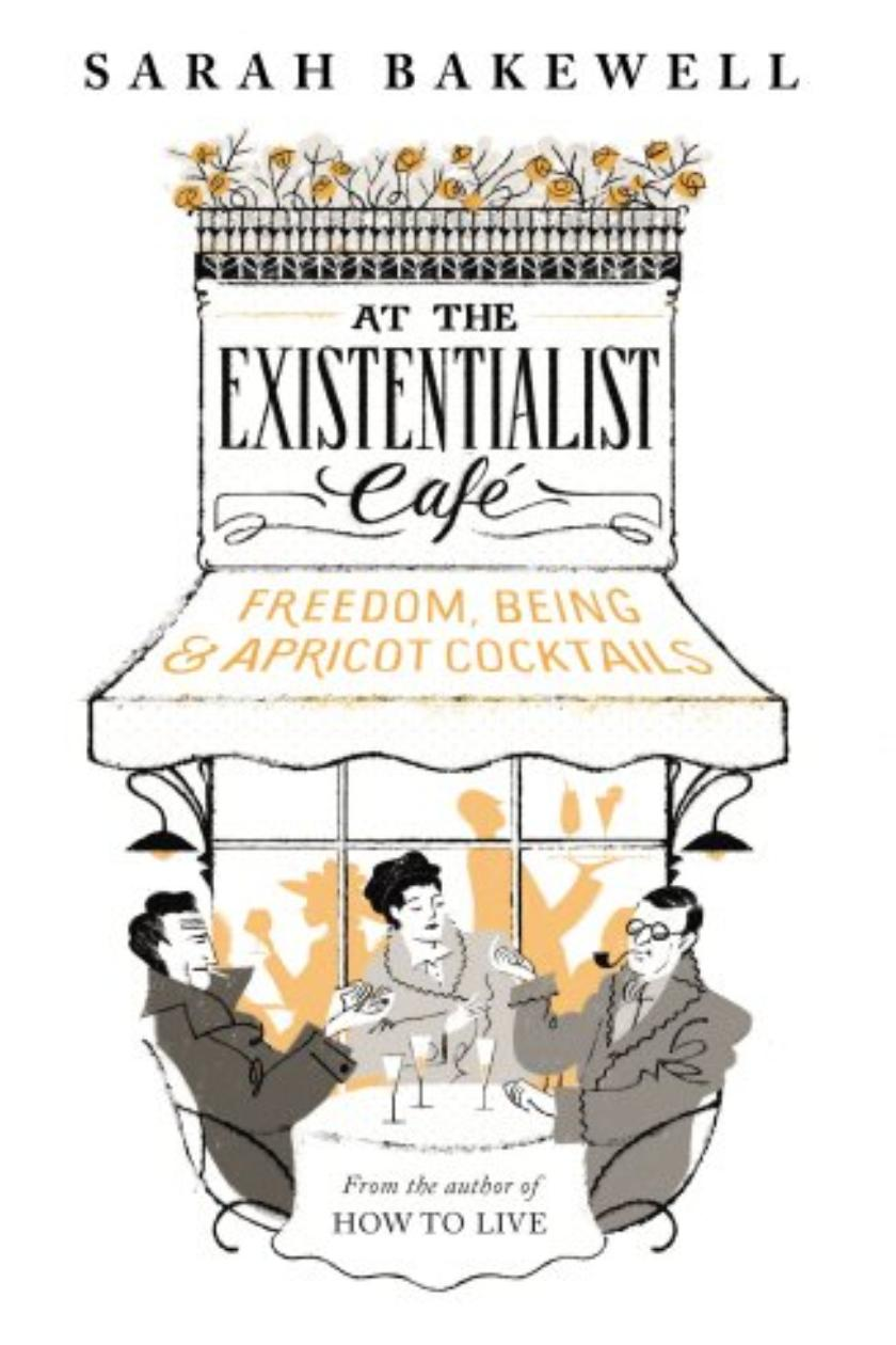 at the existentialist cafe by sarah bakewell review a at the existentialist cafe by sarah bakewell review a philosophical cocktail