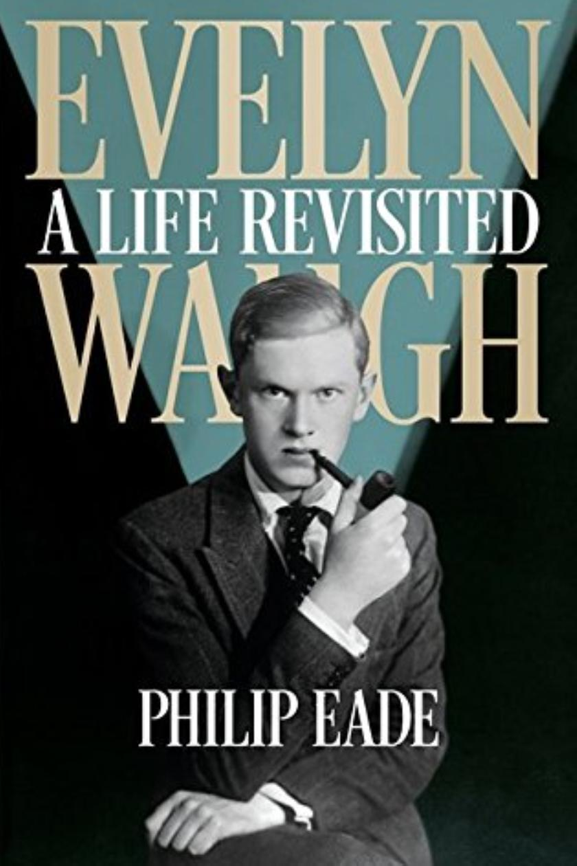Evelyn Waugh: A Life Revisited by Philip Eade review: A bright glum thing