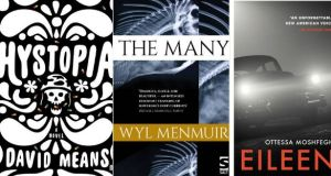 Hystopia by David Means; The Many by Wyl Menmuir; Eileen by Ottessa Moshfegh