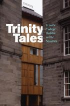 Trinity Tales: Trinity College Dublin in the Nineties  Edited by Catherine Heaney Lilliput Press Diarmaid Ferriter