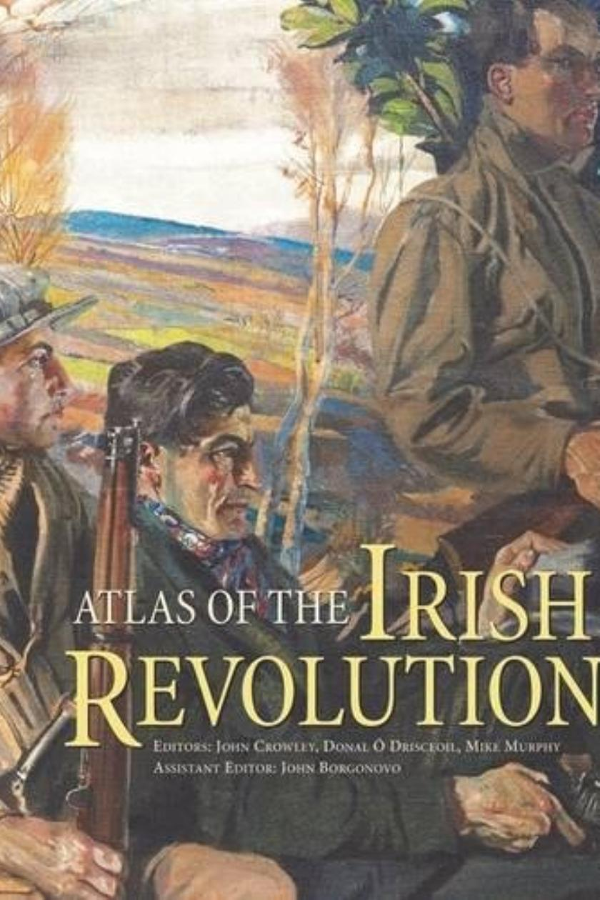 Atlas of the irish revolution is mammoth and magnificent fandeluxe Image collections