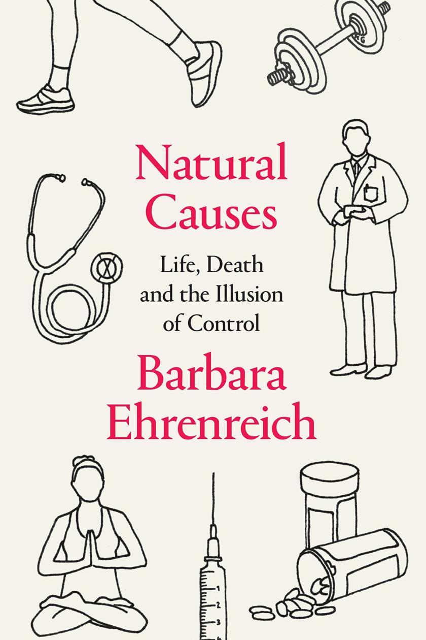 Barbara Ehrenreichs Natural Causes A Sharp Challenging Read