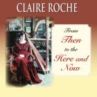 Claire Roche From Then to the Here and Now