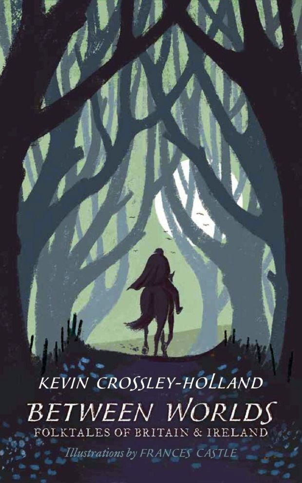 Between Worlds: Folktales of Britain and Ireland, by Kevin Crossley-Holland, recounts old tales, from the famous to the obscure