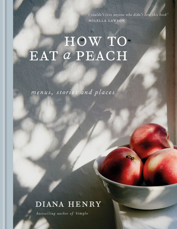 Diana Henry: How to Eat a Peach (Octopus, £25)