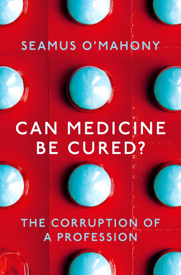 Séamus O' Mahony's new book, Can Medicine be Cured?, in which he argues patients, doctors and society at large 'are the victims, dupes and slaves of this medical-industrial complex'.