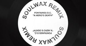 A Hero's Death: Fontaines DC remixed by Soulwax