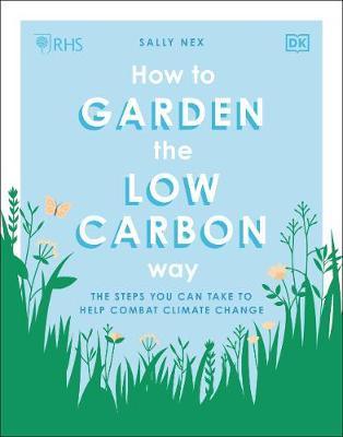 Le nouveau livre de Sally Nex, RHS How to Garden the Low-Carbon Way: The Steps You Can Take to Help Combat Climate Change (DK, 12,99 £), est une publication opportune.