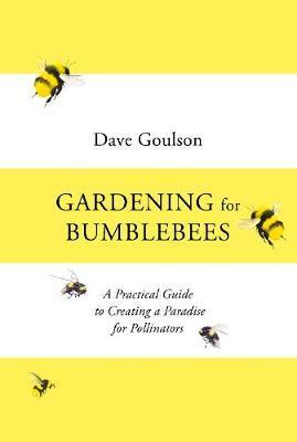 Jardinage pour les bourdons de David Goulson (Square Peg / Penguin, 16,99 £) explore le jardinage respectueux de la planète.